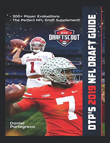 DTP's 2019 NFL Draft Guide: The Ultimate Football Draft Resource Featuring Over 300+ of the Best Prospects in the 2019 NFL Draft
