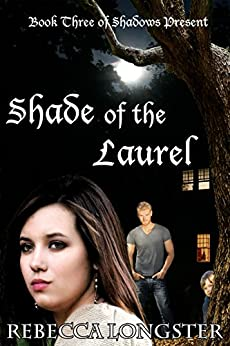 Shade of the Laurel: Book Three of Shadows Present by [Longster, Rebecca]