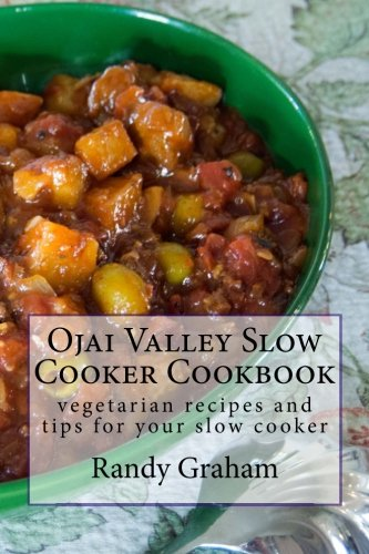Ojai Valley Slow Cooker Cookbook: vegetarian recipes and tips for your slow cooker by Randy Graham