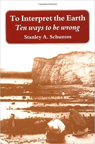 To Interpret the Earth: Ten Ways to Be Wrong unknown Edition by Schumm, Stanley A. [1998]