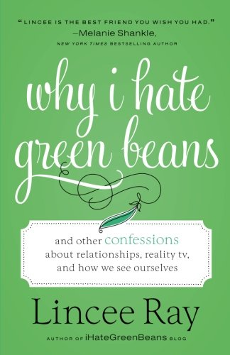 Why I Hate Green Beans: And Other Confessions about Relationships, Reality TV, and How We See Ourselves cover