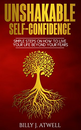 Unshakable Self-Confidence by Billy J. Atwell ebook deal