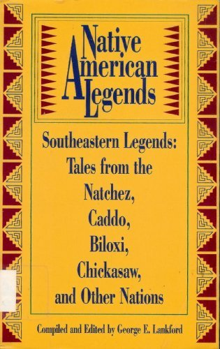 Native American Legends: Southeastern Legends : Tales from the Natchez, Caddo, Biloxi, Chickasaw, and Other Nations