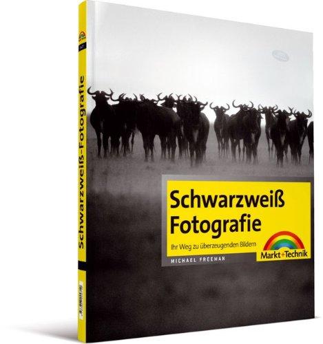 Schwarzweiß-Fotografie: Ihr Weg zu überzeugenden Bildern (Digital fotografieren)
