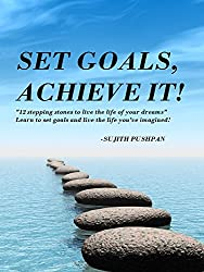 """Set Goals, Achieve It!: """"12 stepping stones to live the life of your dreams"""" Learn to set goals and live the life you've imagined! (English Edition)"""