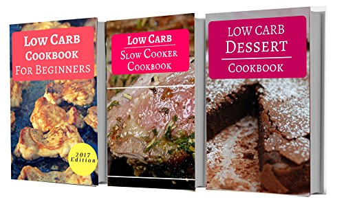 Low Carb Cookbook Box Set: Three Delicious Low Carb Cookbooks For Weight Loss In One (Low Carb Diet 1) by Keneth Carson