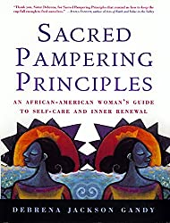 Sacred Pampering Principles: An African-American Woman's Guide to Self-care and Inner Renewal