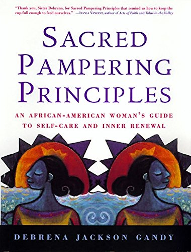 Search : Sacred Pampering Principles: An African-American Woman's Guide to Self-care and Inner Renewal