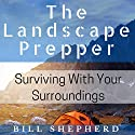 The Landscape Prepper: Surviving with Your Surroundings Audiobook by Bill Shepherd Narrated by Joshua Bennington
