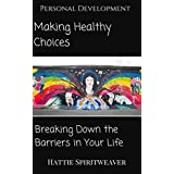 Personal Development: Making Healthy Choices: Breaking Down the Barriers in Your Life