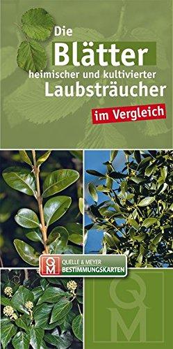 Die Blätter heimischer und kultivierter Laubsträucher im Vergleich (Quelle & Meyer Bestimmungskarten)
