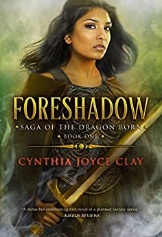 Foreshadow (The Saga of the Dragon Born Book 1) by [Clay, Cynthia Joyce]
