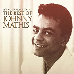 It's Not for Me to Say: The Best of Johnny Mathis