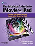 The Musician's Guide to iMovie for iPad: Creating, Editing and Sharing Videos Using iMovie for iPad: With Online Resource (Quick Pro Guides)