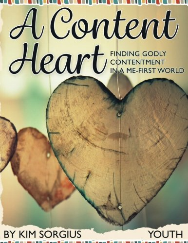 A Content Heart (Youth): Finding Godly Contentment in a Me-First World