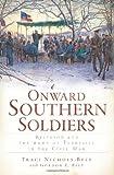Onward Southern Soldiers, Nichols-Belt Traci and Gordon T. Belt, 1609493745