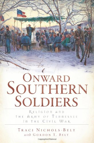 Download Onward Southern Soldiers:: Religion and the Army of Tennessee in the Civil War pdf epub