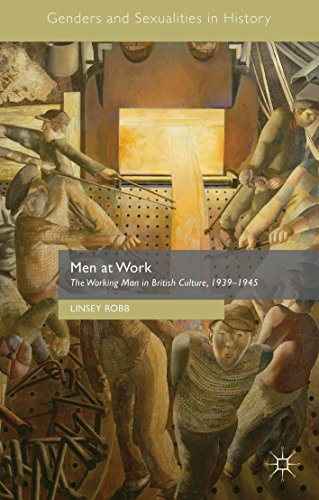Men at Work: The Working Man in British Culture, 1939–1945 (Genders and Sexualities in - World Linsey