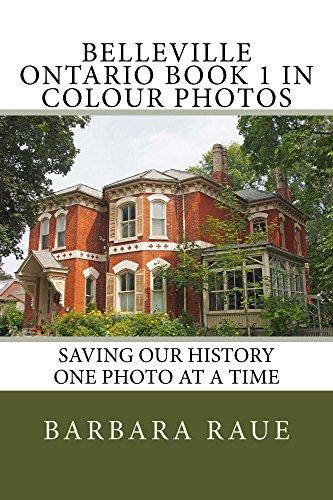 Belleville Ontario Book 1 in Colour Photos: Saving Our