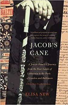 Jacob's Cane: A Jewish Family's Journey from the Four Lands of Lithuania to the Ports of London and Baltimore; A M by Elisa New (2011-02-22)