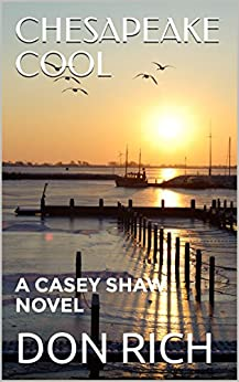 CHESAPEAKE COOL: A CASEY SHAW NOVEL (Mid Atlantic Adventure Series Book 1) by [RICH, DON]