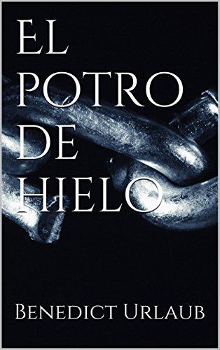 El potro de hielo (Spanish Edition)