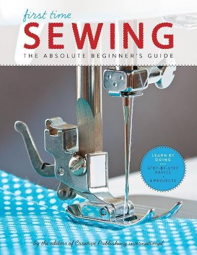 First Time Sewing: The Absolute Beginner's Guide: Learn By Doing - Step-by-Step Basics and Easy Projects (First Color Photo)