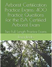 Arborist Certification Practice Exams: 400 Practice Questions for the ISA Certified Arborist Exam: Two Full Length Practice Exams