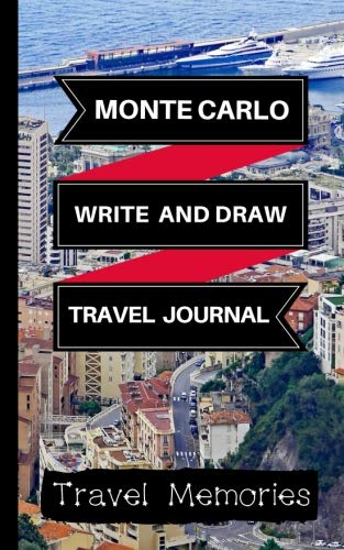 Monte Carlo Write and Draw Travel Journal: Use This Small Travelers Journal for Writing,Drawings and Photos to Create a Lasting Travel Memory Keepsake ... Journal,Monte Carlo Travel Book) (Volume 1)