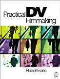 Practical DV Filmmaking with CDROM, Russell Evans, 0240516575