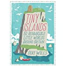 Tiny Islands: 60 Remarkable Little Worlds Around Britain