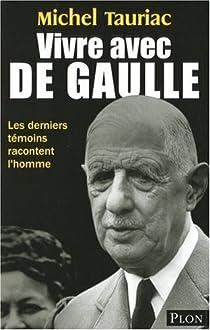 Vivre avec de Gaulle. Les derniers témoins racontent l'homme par Tauriac