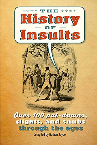 B.E.S.T The History of Insults: Over 100 put-downs, slights, and snubs through the ages [E.P.U.B]