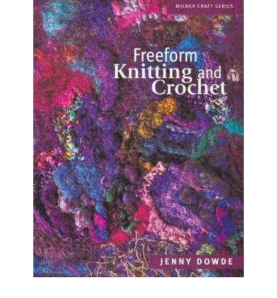 [ Freeform Knitting and Crochet (Milner Craft (Paperback)) by Dowde, Jenny ( Author ) Sep-2004 Paperback ]