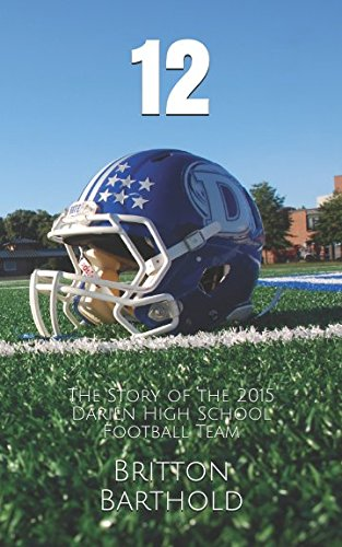 12: The Story of the 2015 Darien High School Football (High School Football Teams)