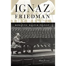 Ignaz Friedman: Romantic Master Pianist by Allan Evans (2009-06-29)