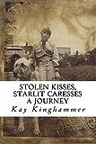 Stolen Kisses, Starlit Caresses - A Journey: A long segmented poem