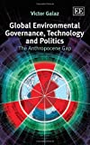 Global Environmental Governance, Technology and Politics : The Anthropocene Gap, Galaz, Victor, 1781955549