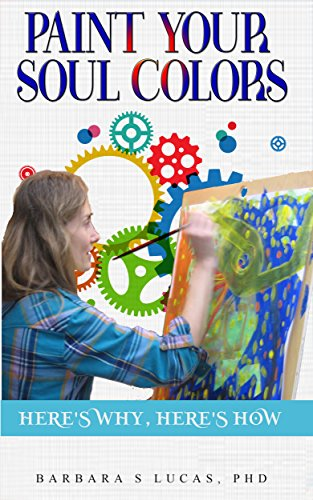 Paint Your Soul Colors: here's why, here's how by [Lucas, Barbara S]