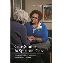 Case Studies in Spiritual Care: Healthcare Chaplaincy Assessments, Interventions and Outcomes
