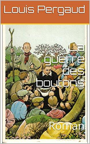 Louis Pergaud - La guerre des boutons: Roman (French Edition)