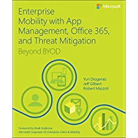 Enterprise Mobility with App Management, Office 365, and Threat Mitigation: Beyond BYOD (IT Best Practices - Microsoft Press)