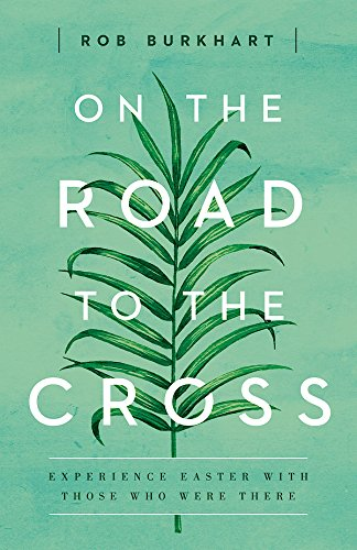 On The Road to the Cross: Experience Easter With Those Who Were There ()