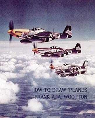 How To Draw Planes Wwii Era Reprint Edition Frank A A Wootton