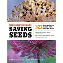 The Complete Guide to Saving Seeds: 322 Vegetables, Herbs, Fruits, Flowers, Trees, and Shrubs by Gough, Robert E., Moore-Gough, Cheryl Original Edition (7/1/2011)