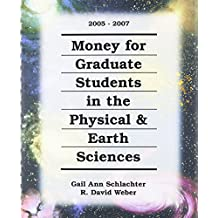 Money for Graduate Students in the Physical & Earth Sciences, 2005-2007 (Money for Graduate Students in the Physical...