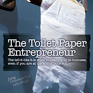 Amazon The Toilet Paper Entrepreneur Tell It Like Is Guide To Cleaning Up In Business Even If You Are At End Of Your Roll Audible Audio