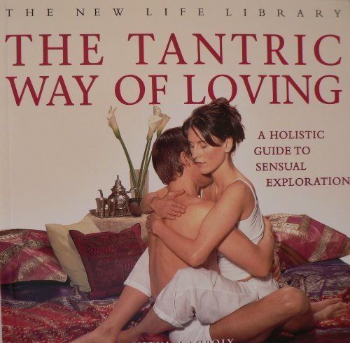The Tantric Way Of Loving - A Holistic Guide To Sensual Exploration