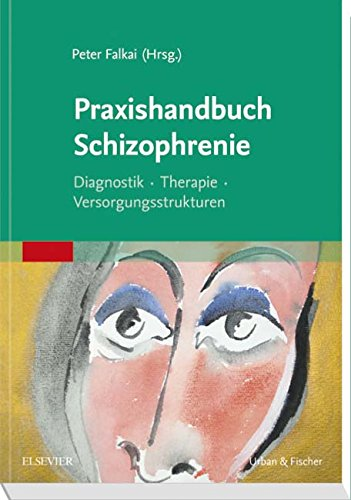 Praxishandbuch Schizophrenie: Diagnostik – Therapie – Versorgungsstrukturen