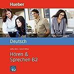 Hören & Sprechen B2 (Deutsch üben) | Anneli Billina,Julika Ulrike Betz
